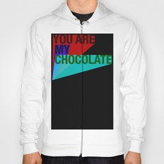 YOU ARE MY CHOCOLATE Hoody