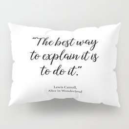 The best way to explain it is to do it - Alice in Wonderland Pillow Sham