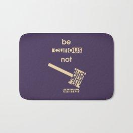 Be curious not judgmental - Motivational print Bath Mat