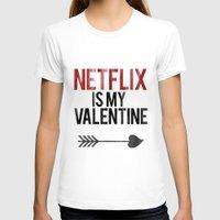 netflix T-shirts featuring Netflix is my Valentine by RexLambo