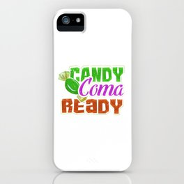 Candy Coma Ready - Halloween iPhone Case