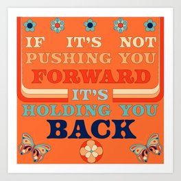 IF IT'S NOT PUSHING YOU FORWARD Art Print