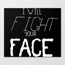 I will FIGHT your FACE Canvas Print