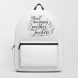 Good morning mother fuckers (black text) Backpack