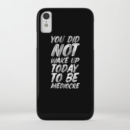 You Did Not Wake Up Today To Be Mediocre black and white monochrome typography poster design iPhone Case
