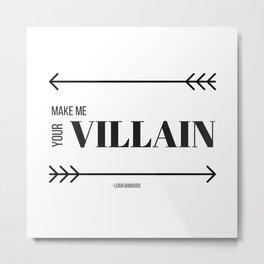 Make Me Your Villain Metal Print