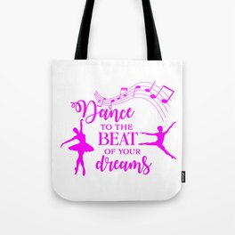 Dance to the beat of your dreams,quote Tote Bag