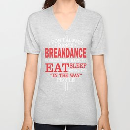 I Don't Always Breakdance Funny Quote Unisex V-Neck