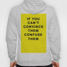 if you can't convince them confuse them  Hoody