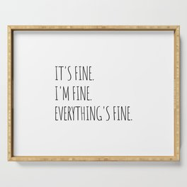 It's Fine I'm Fine Everything's Fine Serving Tray