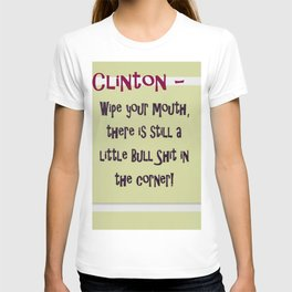 Clinton - Wipe your mouth, there is still a little bs in the corner T-shirt