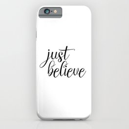 Just Believe, Wall Art, Quote Decor, Inspirational Quote, Motivational Quote, Inspiring, Bible Verse iPhone Case