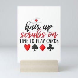 Hair Up Scrubs On Time To Play Cards Funny Nurse Mini Art Print