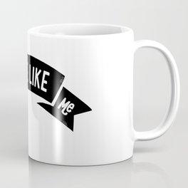 Be More Like Me Coffee Mug