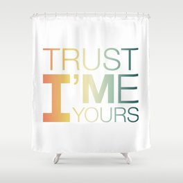 Trust Me I'M Yours Shower Curtain