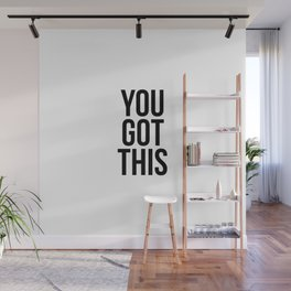 You got this Wall Mural
