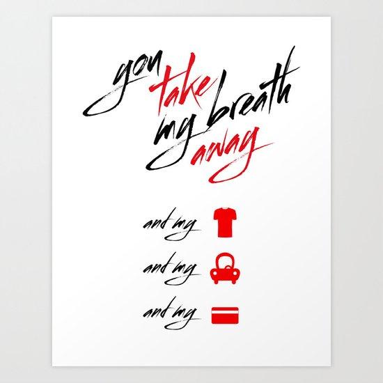 You Take My Breath Away Art Print
