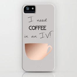 I need coffee in an IV! iPhone Case