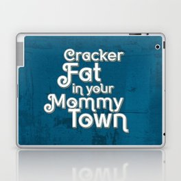 Cracker Fat in your Mommy Town Laptop & iPad Skin