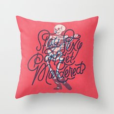 Stay Sexy, Don't Get Murdered Throw Pillow