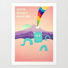 You're Doing a Great Job. Art Print