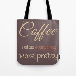 Coffee makes everything more pretty Tote Bag