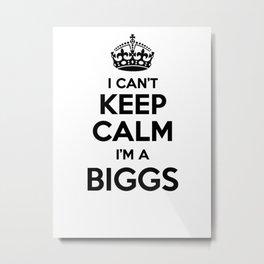 I cant keep calm I am a BIGGS Metal Print
