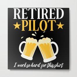 Retired Pilot I Worked So Hard Beer Metal Print