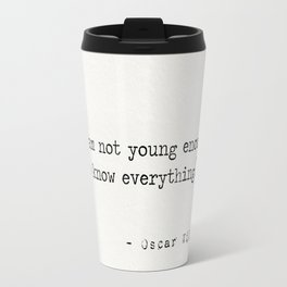 I am not young enough to know everything Travel Mug