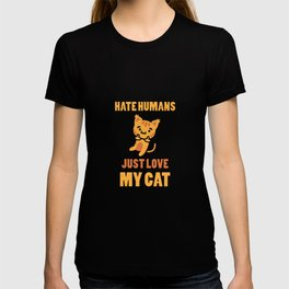 Hate Humans Just Love My Cat | Kitten Lover Gift T-shirt