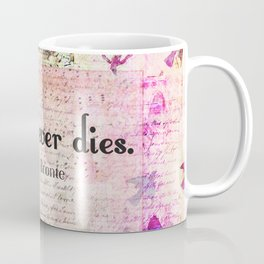 Love never dies QUOTE BY Emily Bronte Coffee Mug