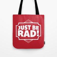 Just be Rad! Tote Bag