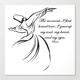 The Moment I First Heard Love I Gave Up My Soul Rumi Quote Canvas Print