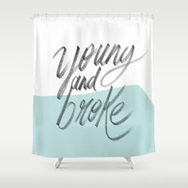 Young and broke Shower Curtain