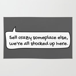 Sell Crazy Someplace else... Rug