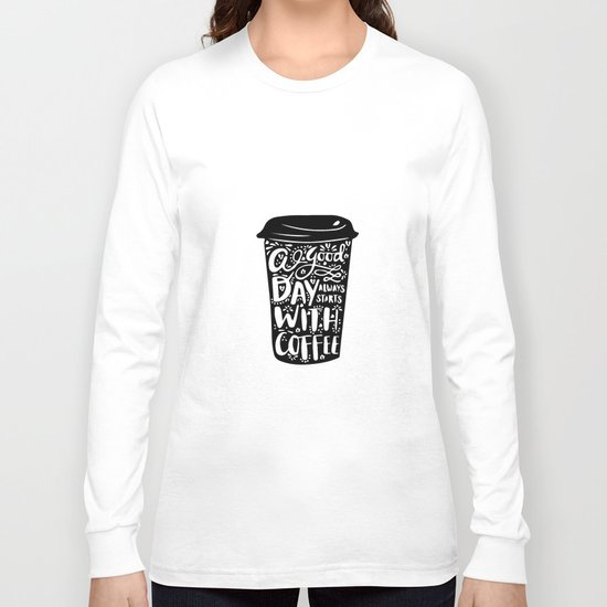 A good day always start with coffee Long Sleeve T-shirt