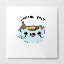 Chai Like You Cute Tea Pun Metal Print