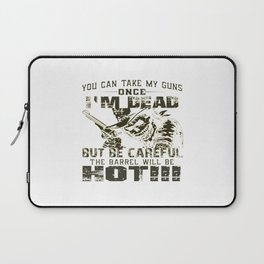 Take My Guns Once I'm Dead! Laptop Sleeve
