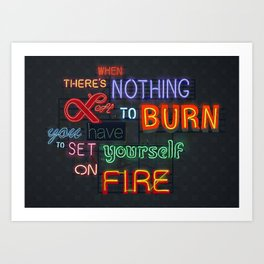 When there's nothing left to burn. Art Print