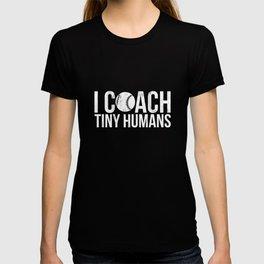I Coach Tiny Humans - Kids Baseball Coach - Coaching TShirt T-shirt