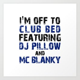 I'm Off To Club Bed Featuring DJ Pillow and Mc Blanky Art Print
