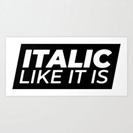 // Italic Like It Is // Art Print