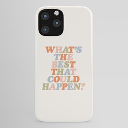 Whats The Best That Could Happen iPhone Case