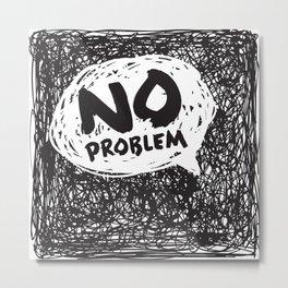 No Problem Metal Print