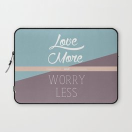 Love More & Worry Less Typography Laptop Sleeve