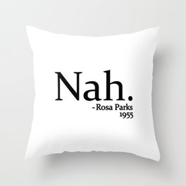 Nah Rosa Parks Throw Pillow