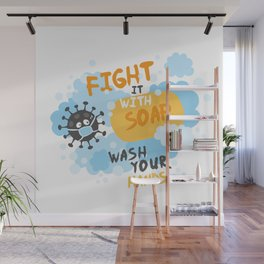 Fight it with SOAP. Wash your hands. Wall Mural