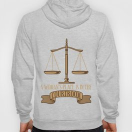 A Woman's Place Is In The Courtroom Gift Hoody