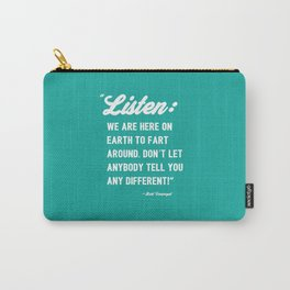 We Are Here on Earth - Kurt Vonnegut Quote Carry-All Pouch