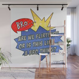 Bro...Are We Flirting? Wall Mural